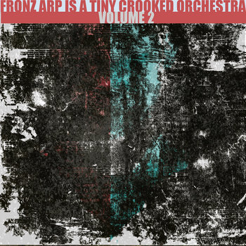 FRONZ ARP IS A TINY CROOKED ORCHESTRA: VOLUME 2 by Fronz Arp
