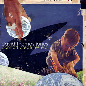 comfort creatures e.p. by david thomas jones