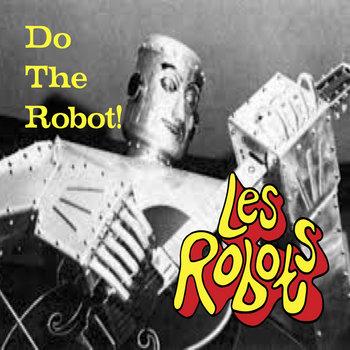 Αποτέλεσμα εικόνας για LES ROBOTS Do The Robot! / One Way Ticket To The Moon