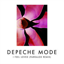 Depeche Mode - I Feel  Loved (Parralox Remix V2) cover art
