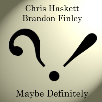Maybe Definitely by Chris Haskett & Brandon Finley