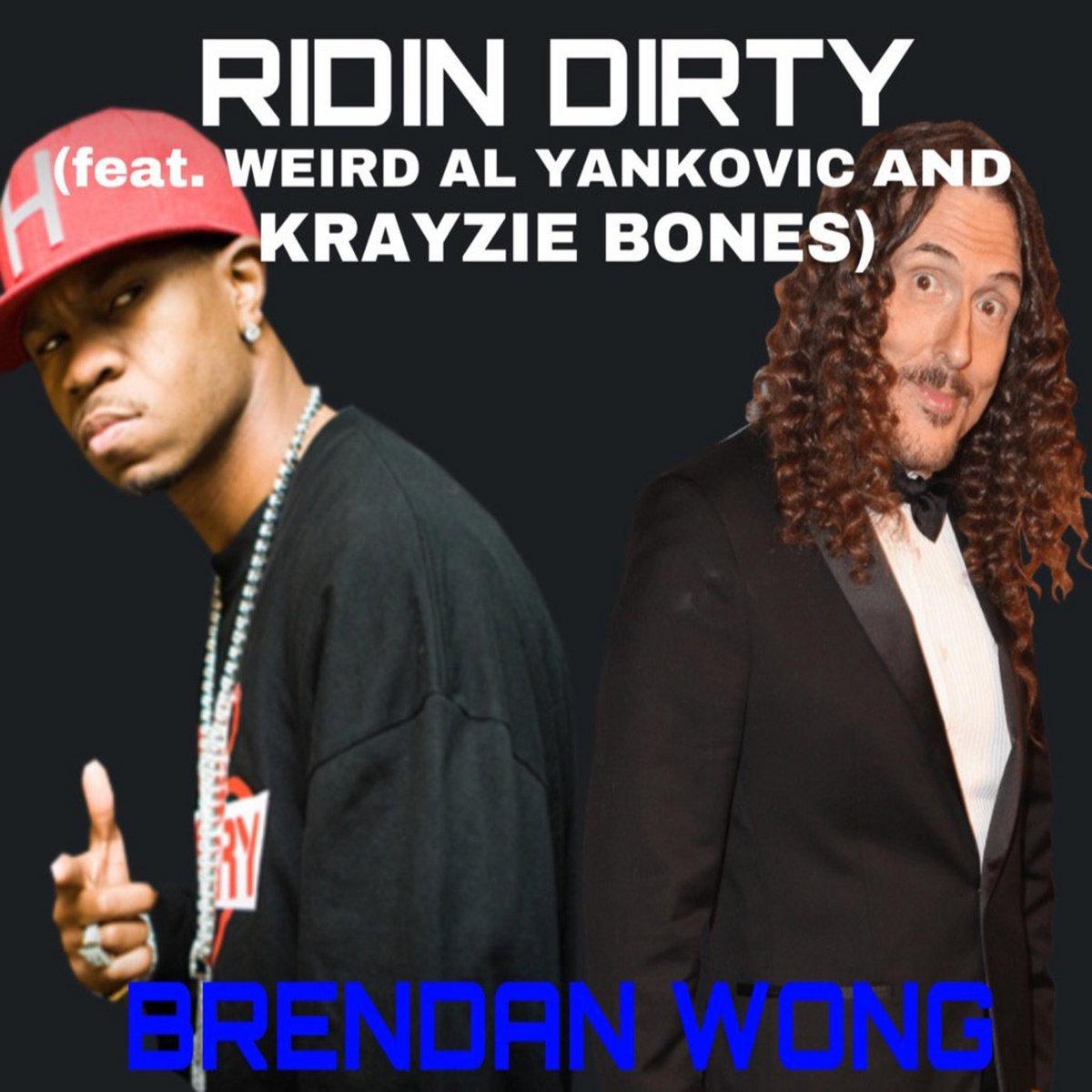 Ridin Dirty (feat. Weird Al Yankovic and Krayzie Bones) [Brendan ...