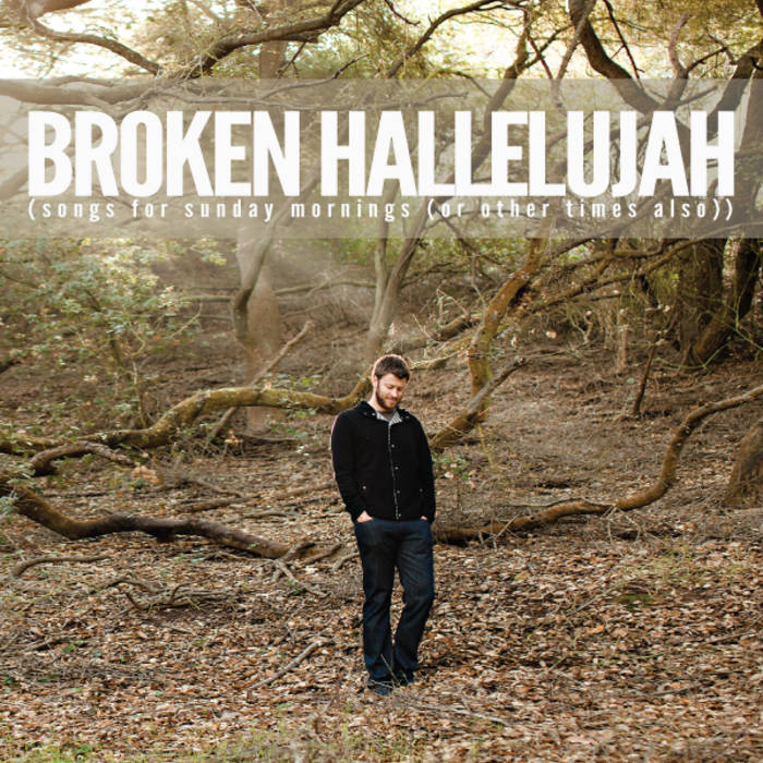 Broken Hallelujah (songs for sunday mornings (or other times also ...