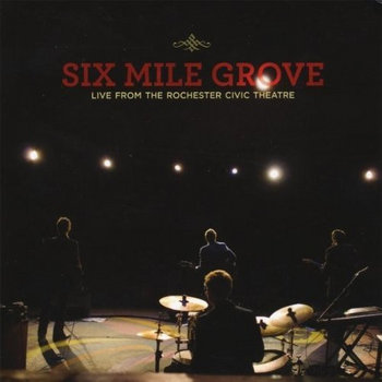 Live From The Rochester Civic Theatre by Six Mile Grove