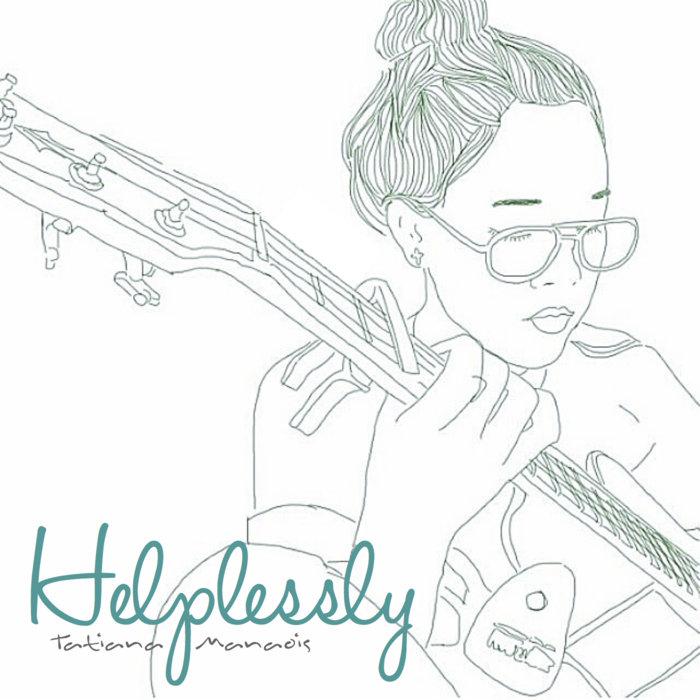 Helplessly (Single) | Tatiana Manaois