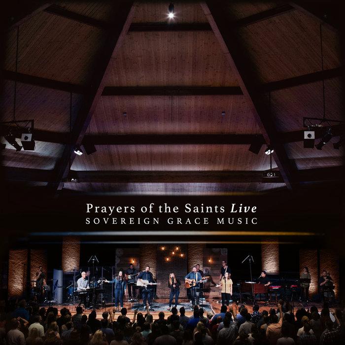 Prayers Of The Saints Live Sovereign Grace Music
