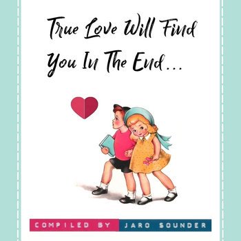 True Love Will Find You In The End... by Jaro Sounder