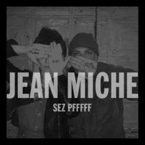 Jean Miche Sez Pfffff cover art