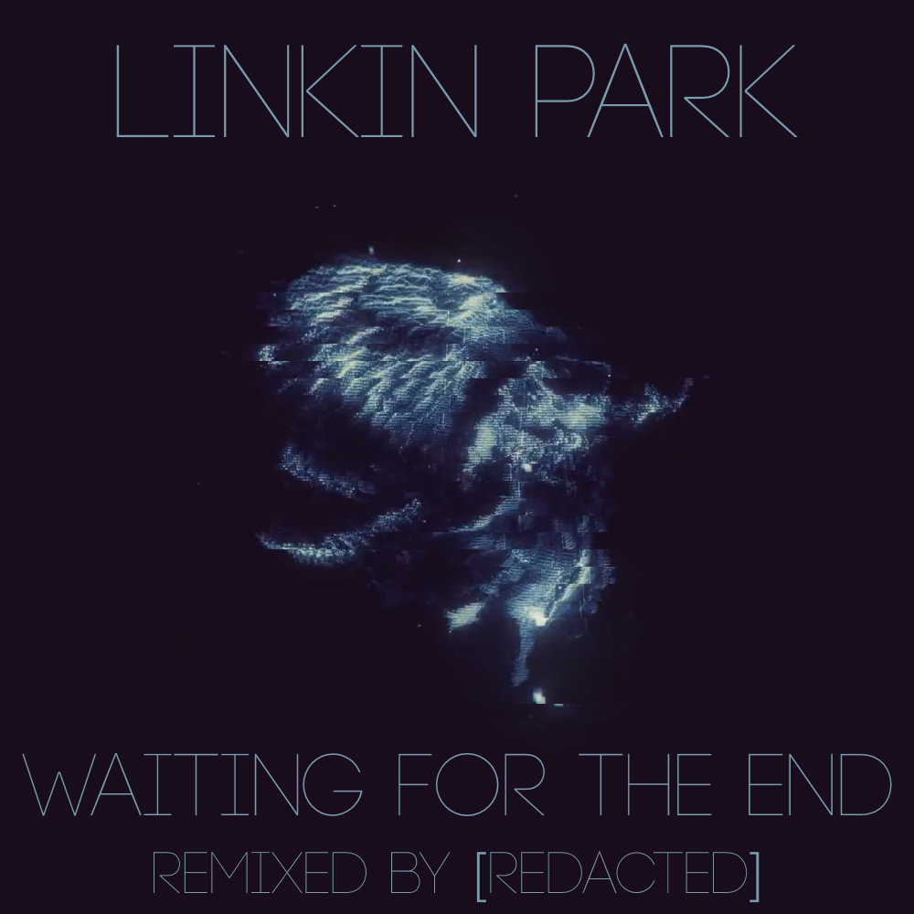 Waiting for the End ([redacted] Remix) | [redacted]