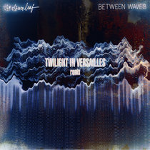 The Album Leaf - Between Waves (Twilight in Versailles Remix) cover art