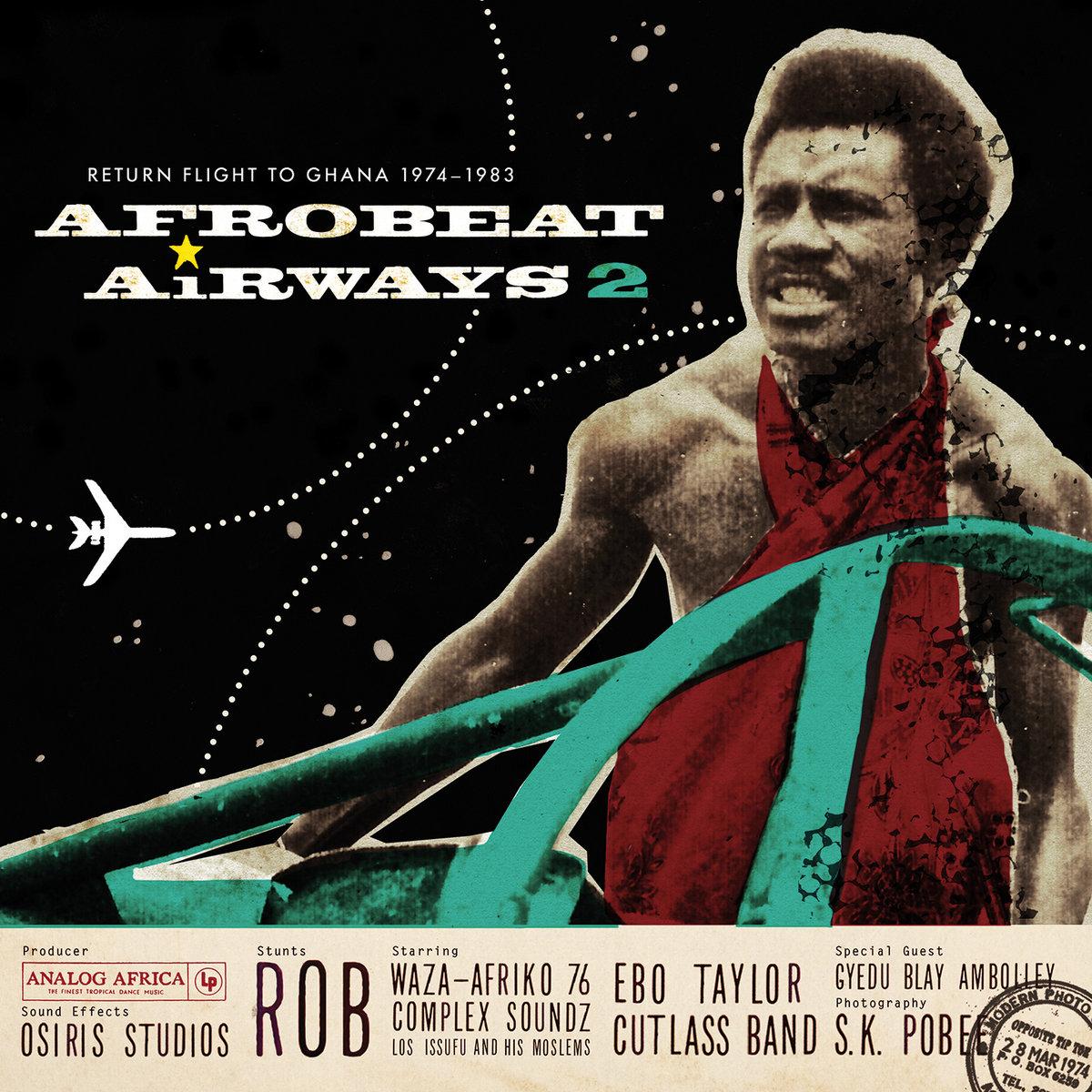 Afrobeat Airways 2 - Return Flight To Ghana 1974-1983 | Analog Africa