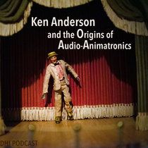 Ken Anderson and the Origins of Audio-Animatronics - Part 2 cover art