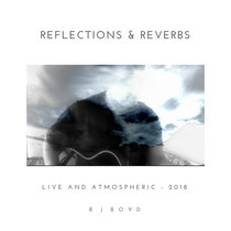 Reflections and Reverbs (live & atmospheric 2018) cover art
