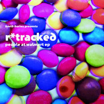 [BR128] : David Duriez presents R*Tracked - People at Walmart ep (digital only) cover art