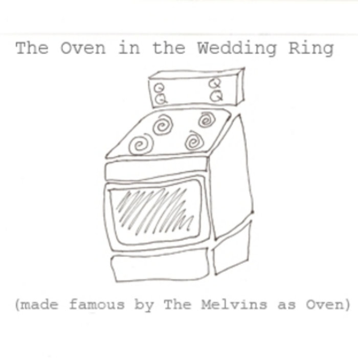 The oven in the wedding ring made famous by the melvins as oven by crabe ccuart Choice Image