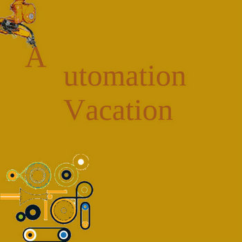 Automation Vacation by Ayentee