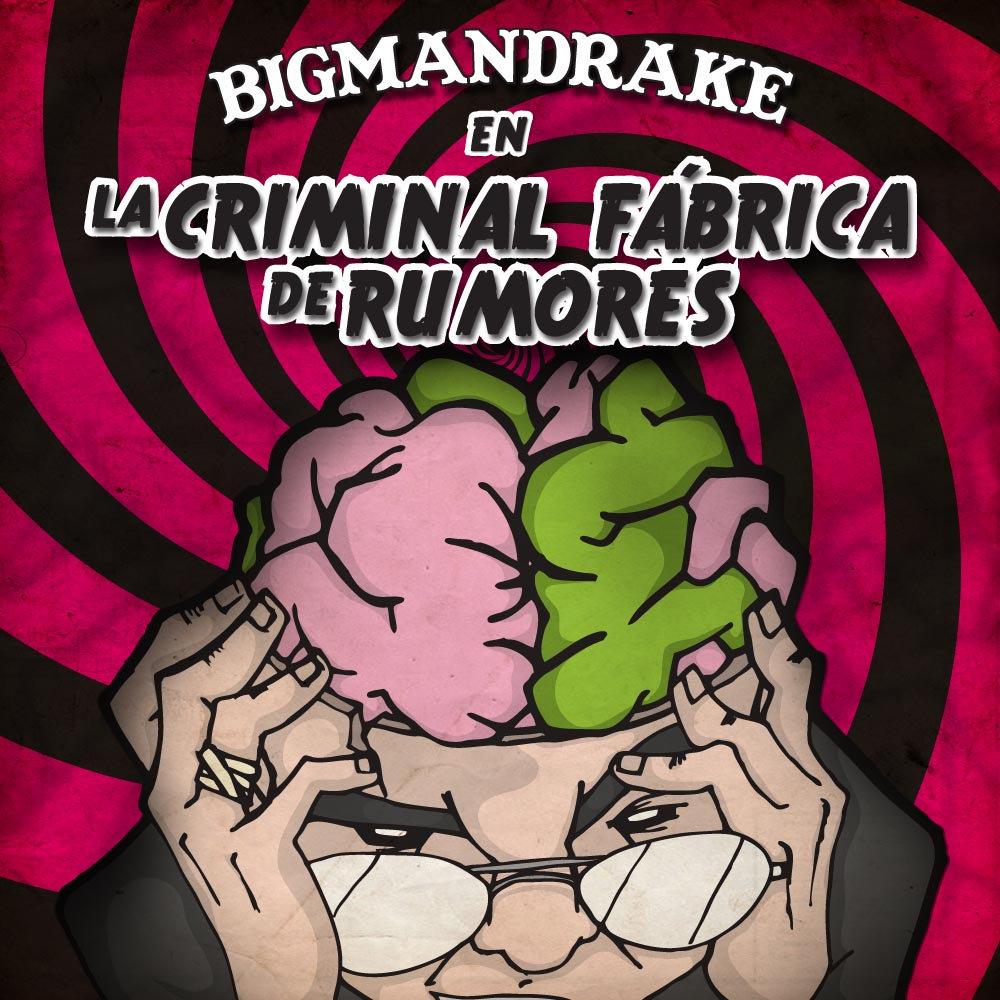 Resultado de imagen para BigMandrake La Criminal Fábrica de Rumores
