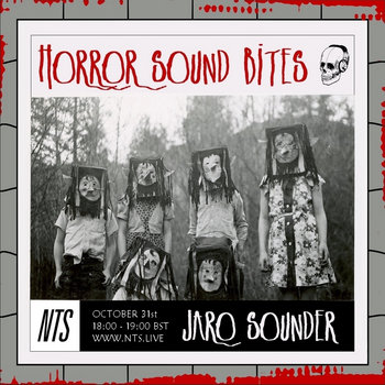 Horror Sound Bites (NTS Radio Special) by Jaro Sounder
