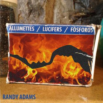Allumettes/Lucifers/Fosforos by Randy Adams