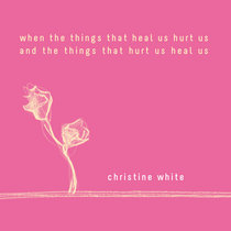 when the things that heal us hurt us and the things that hurt us heal us cover art