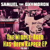 Samuel the Oxymoron: The Middle-Aged Has-Been Rapper EP Volume 1 Cover Art