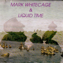 Mark Whitecage & Liquid Time cover art