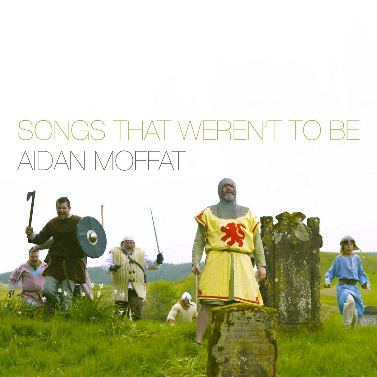 Songs That Weren\'t To Be   Aidan John Moffat
