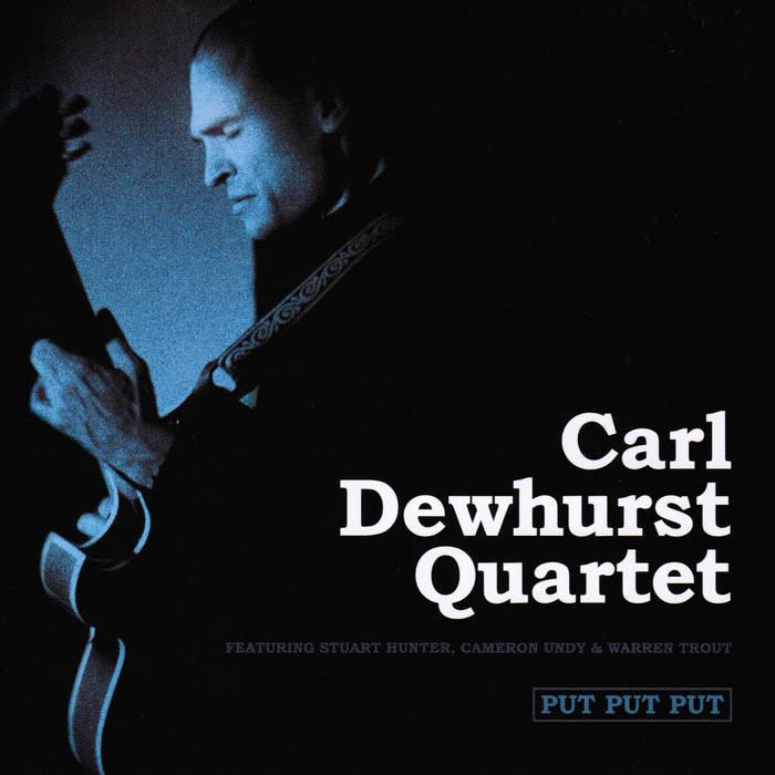 Carl Dewhurst Quartet - Put Put Put