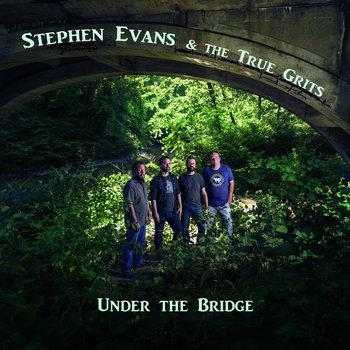 Under the Bridge by Stephen Evans & the True Grits