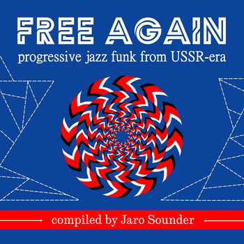 Free Again 1: Progressive Jazz Funk from USSR-era by Jaro Sounder
