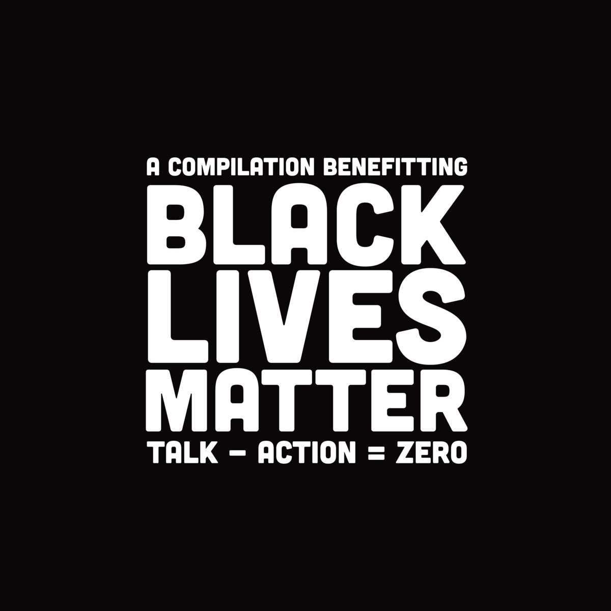 A compilation benefitting Black Lives Matter - Talk - Action = Zero