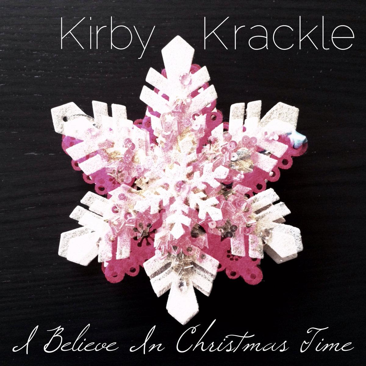 I Believe In Christmas.I Believe In Christmas Time 2013 Holiday Single Kirby