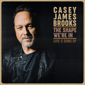 The Shape We're In by Casey James Brooks