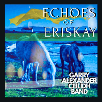 ECHOES OF ERISKAY by GARRY ALEXANDER CEILIDH BAND