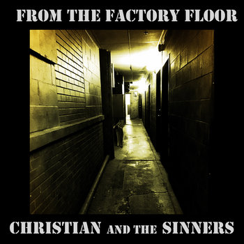 From the Factory Floor by Christian and the Sinners