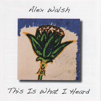 This Is What I Heard by Alex Walsh