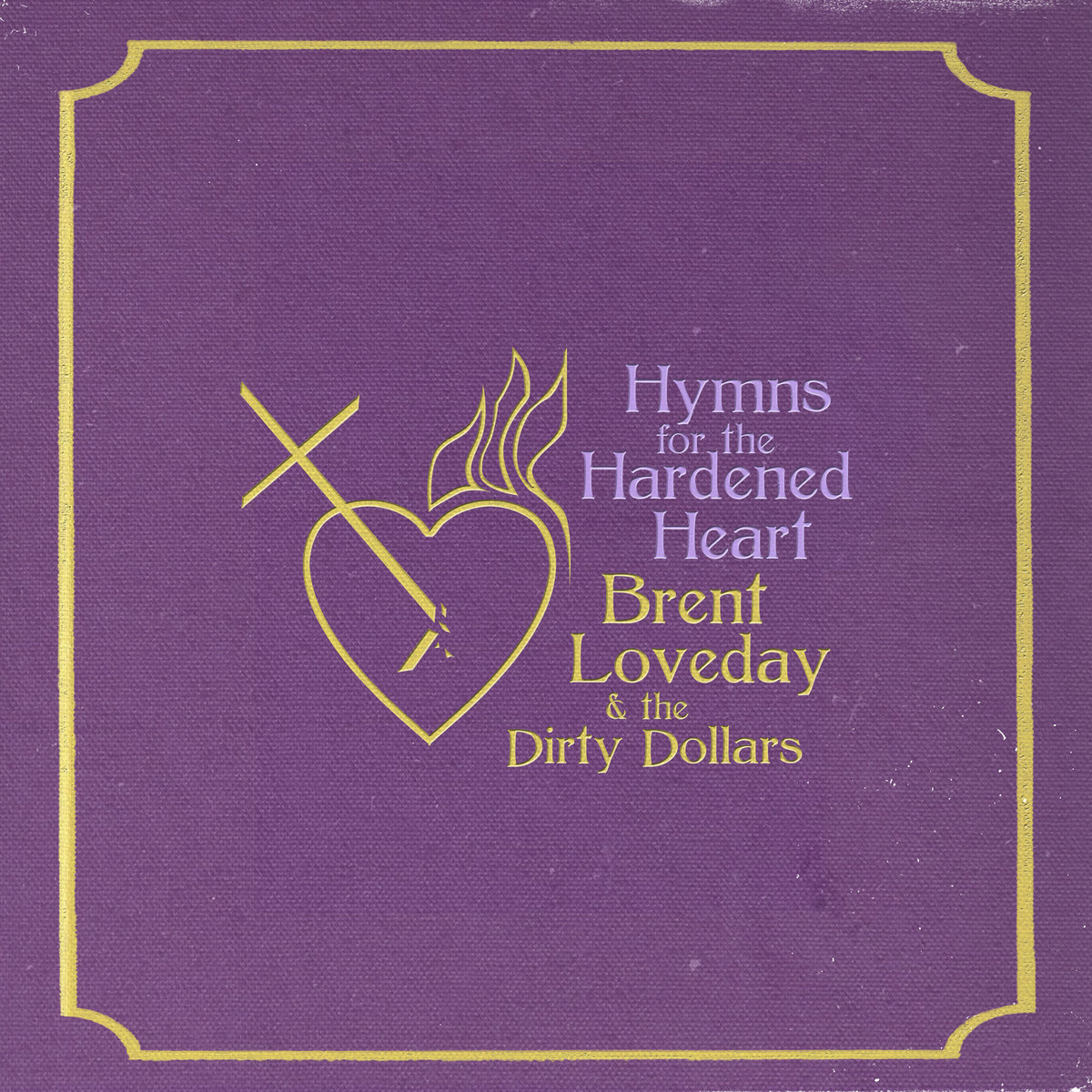 Hymns for the Hardened Heart | Brent Loveday