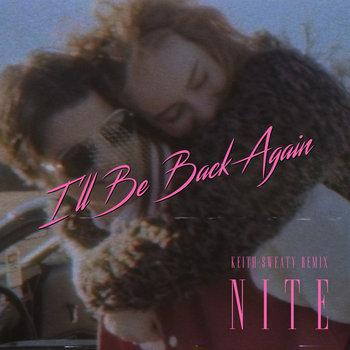 I'll Be Back Again (Keith Sweaty Remix) by Nite