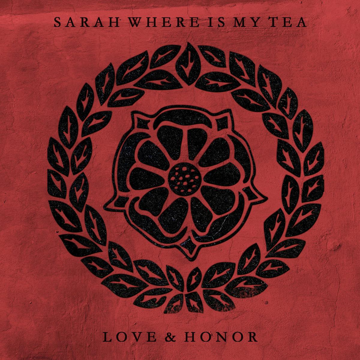 Sarah Where Is My Tea - Love And Honor
