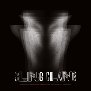 Cling Clang: Compositions for Computer-Controlled Bells and Australian Electronics by Various Artists