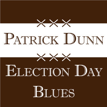 Election Day Blues by Patrick Dunn