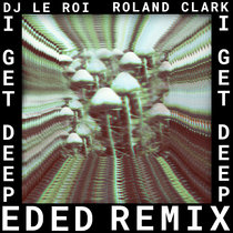 DJ Le Roi, Roland Clark - I Get Deep (Ed Ed Remix) cover art