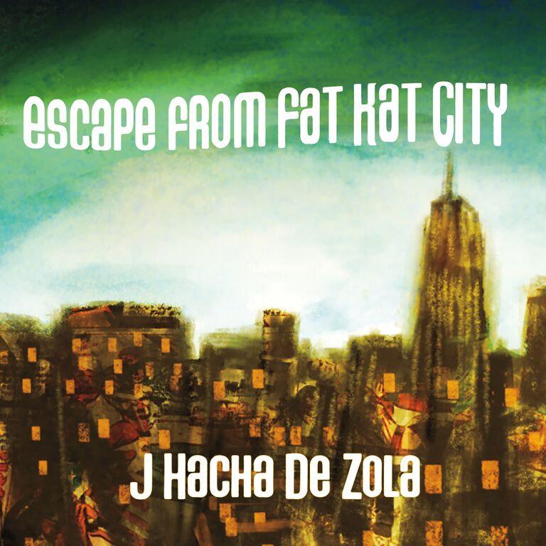 Escape From Fat Kat City | J Hacha De Zola