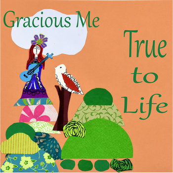 True to Life by Gracious Me