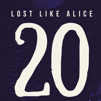 20 by Lost Like Alice