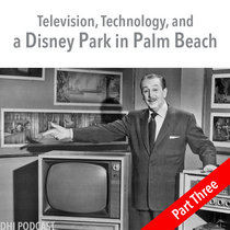 Television, Technology, and a Disney Park in Palm Beach - Part Three cover art