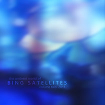 The ambient world of Bing Satellites, volume two: 2011 cover art