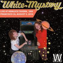 White Mystery LIVE Hemlock Tavern, San Francisco, 2010 cover art