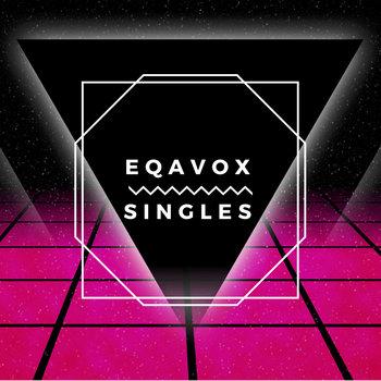 Eqavox - Singles by EQAVOX!