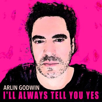I'll Always Tell You Yes - 2 TRACKS by Arlin Godwin